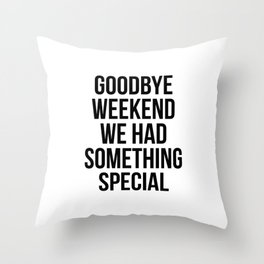 Goodbye weekend we had somehthing special Throw Pillow