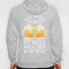 Yeah I'm Into Fitness Fit'n'Ess Whole Beer In My Belly Design Hoody