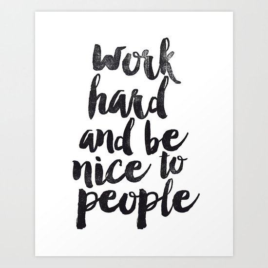 Work Hard and be Nice to People Black and White Typography Print Art Print