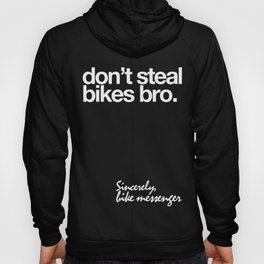 Don't Steal Bikes Bro. Sincerely, Bike Messenger  Hoody