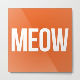 Meow Funny Quote Metal Print