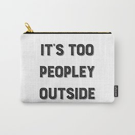 It's Too Peopley Outside. Carry-All Pouch