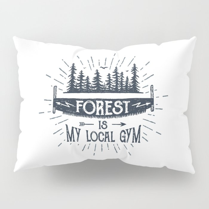 Forest Is My Local Gym Pillow Sham