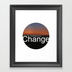 Unsolicited Reminder : Change Framed Art Print