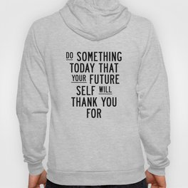 Do Something Today That Your Future Self Will Thank You For typography poster home decor wall art Hoody