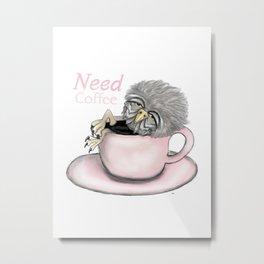 Need Coffee Metal Print