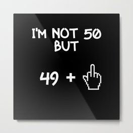 I'm Not 50 Years Old But 49 1 Metal Print