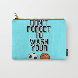 Don't Forget To Wash Your Balls Carry-All Pouch