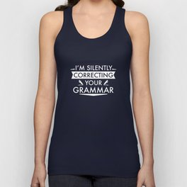 I'm Silently Correcting Your Grammar Unisex Tank Top