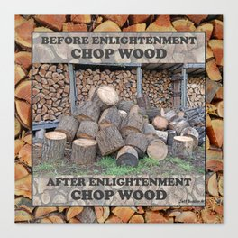AFTER ENLIGHTENMENT CHOP WOOD Canvas Print