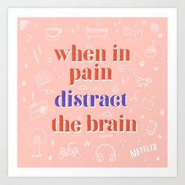 When In Pain Distract The Brain Art Print