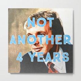 Donald J Trump - Not Another Four Years Metal Print