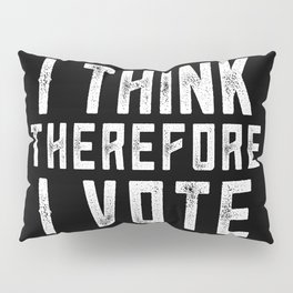 I Think Therefore I Vote (on black version) Pillow Sham