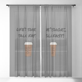 Life's Short, Talk Fast Sheer Curtain