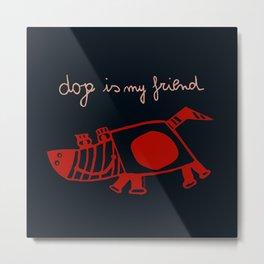 dog is my friend! Metal Print