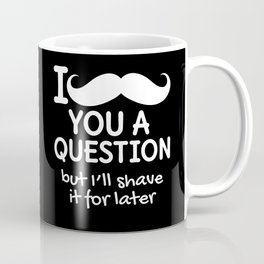 I MUSTACHE YOU A QUESTION BUT I'LL SHAVE IT FOR LATER (Black & White) Coffee Mug