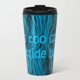 its too cold outside baby | fluffy Travel Mug