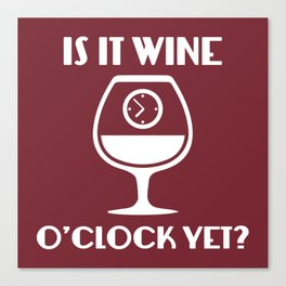 Is It Wine O'Clock Yet? Canvas Print