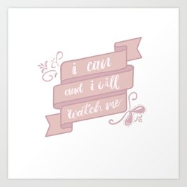 I can and I will watch me Art Print
