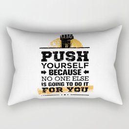 Push Yourself Because No One Else Is Going To Do It For You. Inspiring Creative Motivation Quote. Rectangular Pillow
