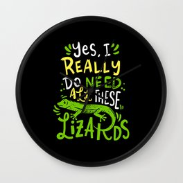 Yes I Really Do Need All These Lizards Reptile Pet Wall Clock