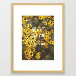 Give Me All The Flowers Framed Art Print