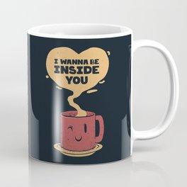 I Wanna Be Inside You Coffee Mug