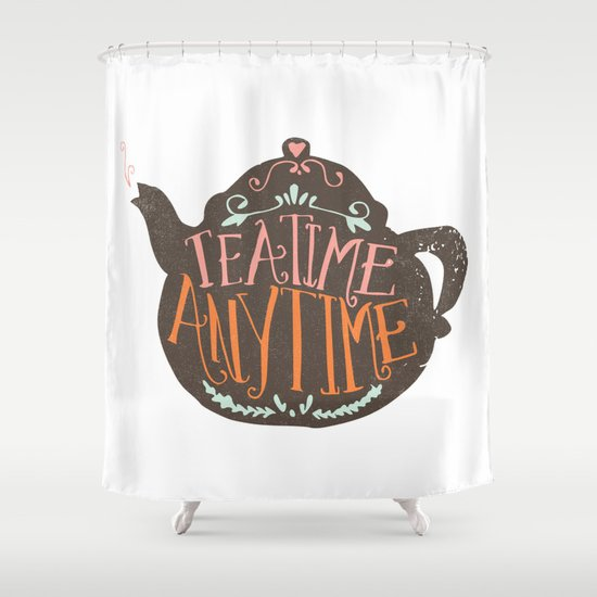 TEA TIME. ANY TIME. - color Shower Curtain