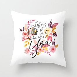 Life is tough but so are you, Floral Motivational Quote Inspirational Calligraphic Quote Throw Pillow
