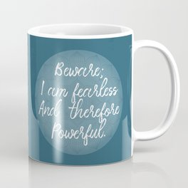 Beware; I Am Fearless And Therefore Powerful Coffee Mug