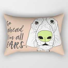 Go ahead.  I'm all EARS.  Basset Hound Rectangular Pillow