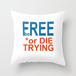 Be FREE or DIE TRYING Throw Pillow