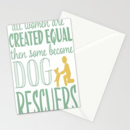 All Woman Are Created Equal Then Some Become Dog Rescuers Stationery Cards