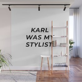 Karl Was My Stylist Wall Mural