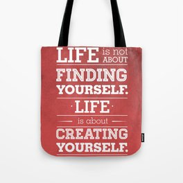 Life is not about finding yourself...Life is about creating yourself! Tote Bag