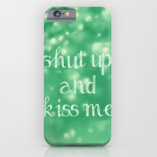 Shut Up and Kiss Me iPhone & iPod Case