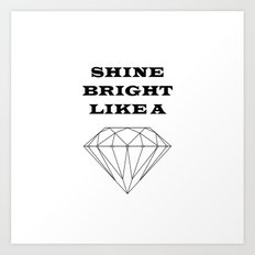 Shine Bright Like a Diamond Art Print