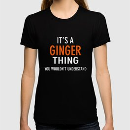 It Is A Ginger Thing You Would Not Understand T-shirt T-shirt