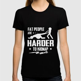Fat People Are Harder To Kidnap Body Weight Loss T-shirt