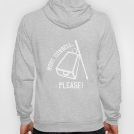 More Cowbell Please Funny Classic Joke Percussionist Hoody