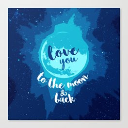 QUOTE Love You To The Moon And Back Canvas Print