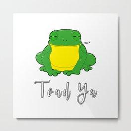 Toad Ya Funny Toad Frog Amphibian Biologist Medical Student Metal Print