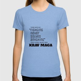 Fighting Never Solves Anything... Try Krav Maga  T-shirt