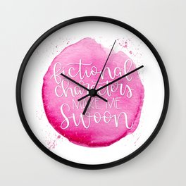 Fictional Characters Make Me Swoon Wall Clock