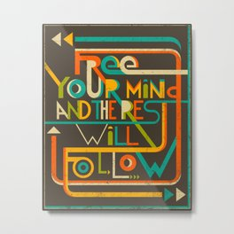 Free Your Mind and the Rest Will Follow Metal Print