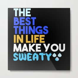 The best things in life make you sweaty Metal Print