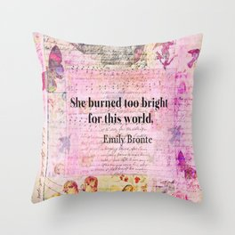 BRONTE QUOTE She burned too bright for this world Throw Pillow