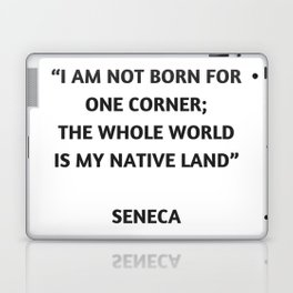 Stoic Philosophy Quote - Lucius Annaeus Seneca - I am not born for one corner; the whole world is my Laptop & iPad Skin