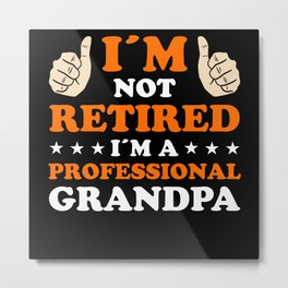 Grandpa Not Retired Father Daddy Gift Metal Print