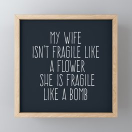 My Wife Isn't Fragile Like A Flower She Is Fragile Like A Bomb Framed Mini Art Print